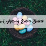 A Missing Easter Basket :: Ugly Truths of Grief