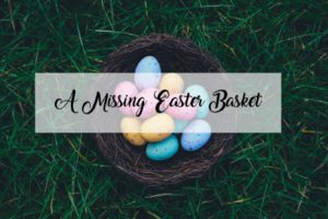 Missing Easter Basket