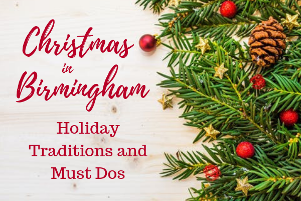 Christmas In Birmingham Holiday Traditions And Must Dos