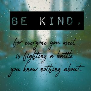 Behind the mask of social media - Be kind, for everyone you meet is fighting a battle you know nothing about.